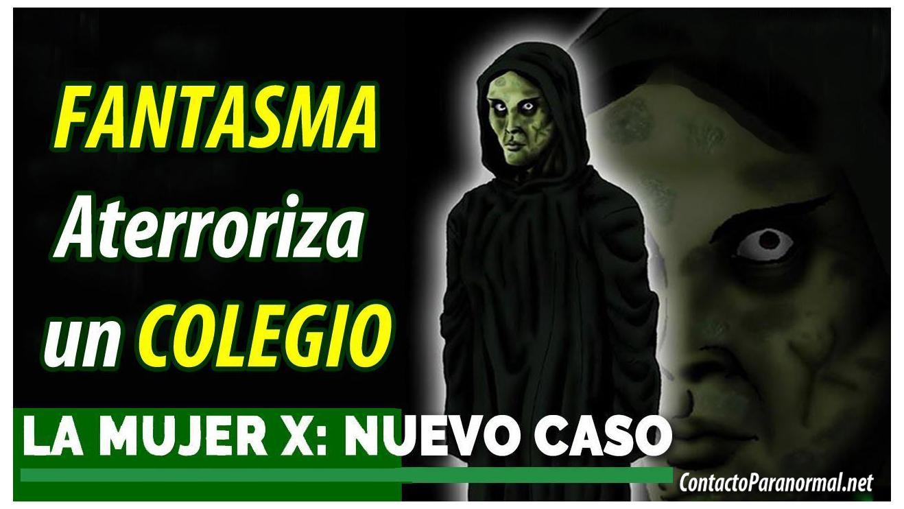 La Mujer X, Fantasma Atemoriza a todo un Colegio