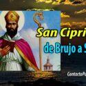 San Cipriano, De Brujo a Santo
