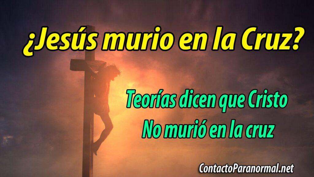 Jesús no murió en la cruz